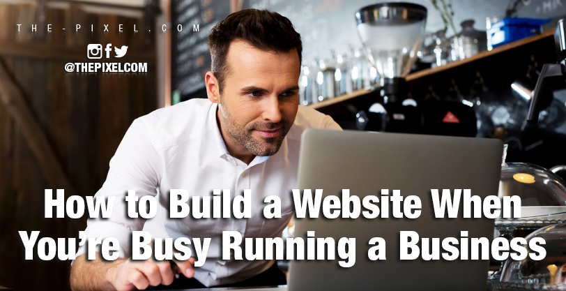 how-to-build-a-website-when-youre-busy-running-a-business