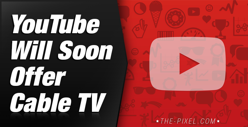 YouTube -Will-Soon-Offer-Cable-TV