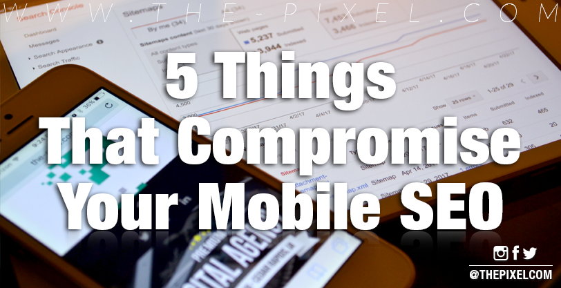 five-things-that-compromise-your-mobile-search-engine-optimization
