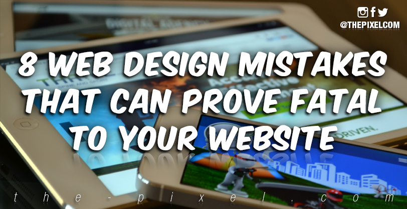 8-web-design-mistakes-that-can-prove-fatal-to-your-website