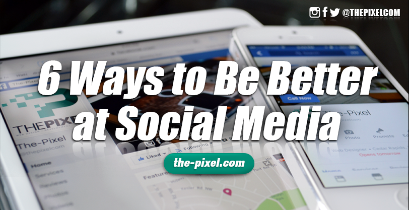 6-Ways-to-Be-Better-at-Social-Media