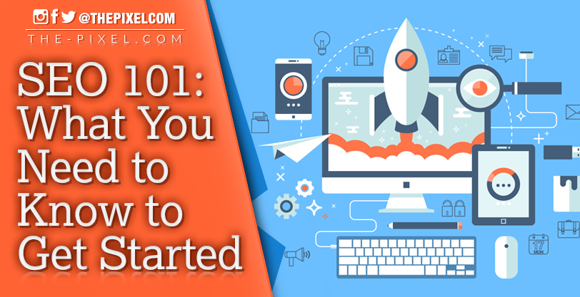 SEO-101-What-You-Need-to-Know-to-Get-Started