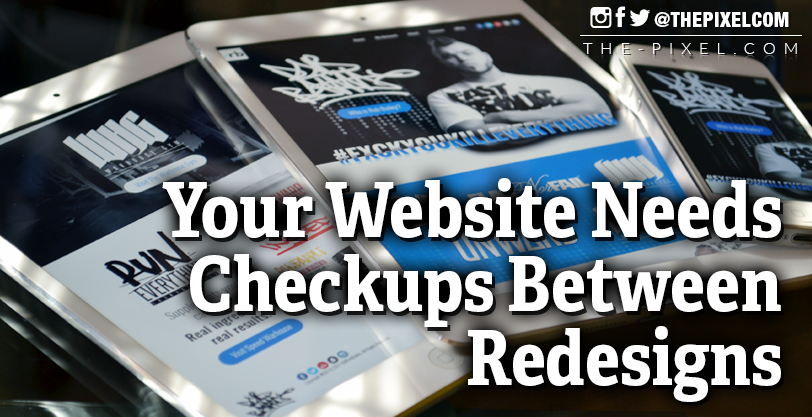 Your Website Needs Checkups Between Redesigns