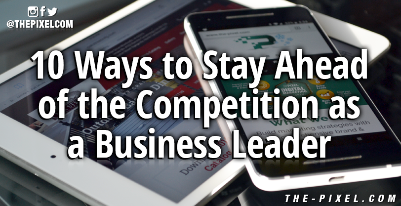 10_Ways_to_Stay_Ahead_of_the_Competition_As_a_Business_Leader