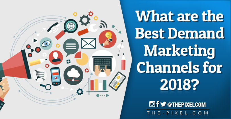 Best Demand Marketing Channels for 2018
