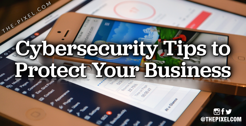 Cybersecurity Tips to Protect Your Business