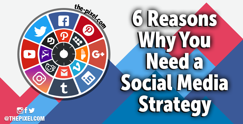 Why-You-Need-A-Social-Media-Strategy