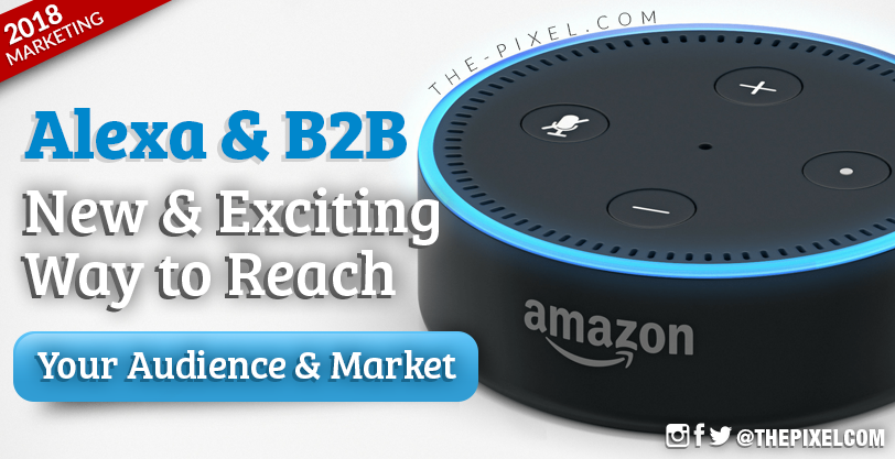 Alexa and B2B New and Exciting Way to Reach Your Audience and Market