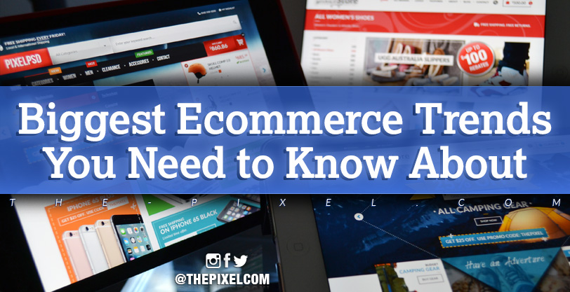 Biggest Ecommerce Trends You Need to Know About