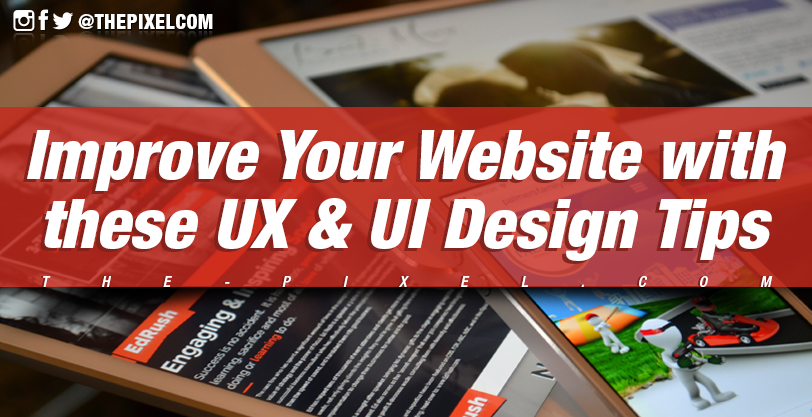 Improve Your Website With These User Experience and User Interface Design Tips