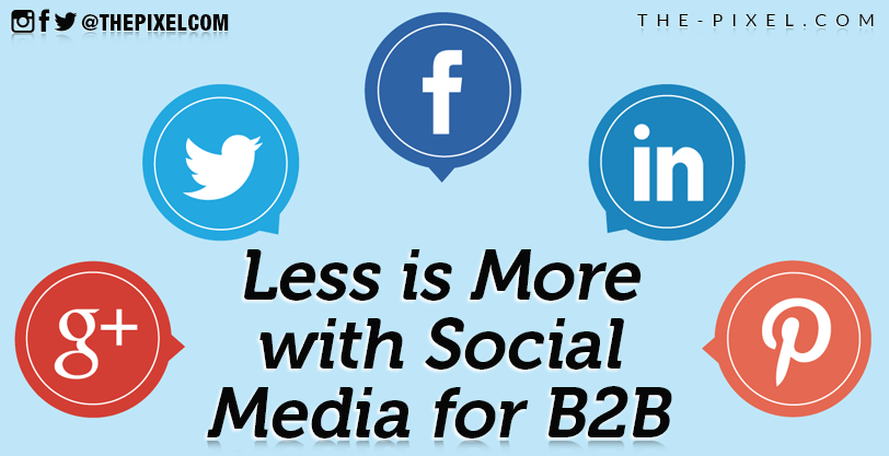 Less is More with Social Media for B2B