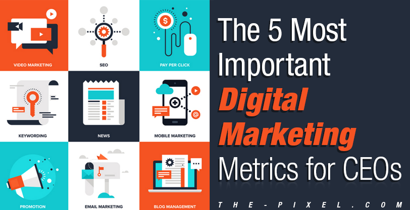 5 Most Important Digital Marketing Metrics for CEOs