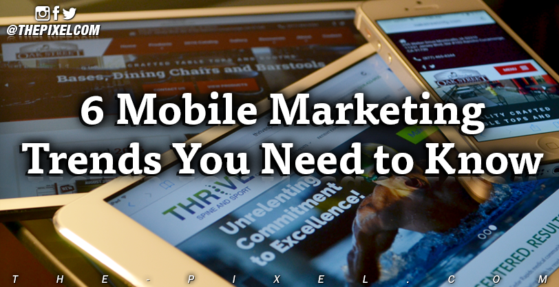 6 Mobile Marketing Trends You Need to Know