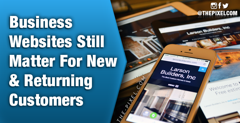 Business Websites Still Matter For New & Returning Customers