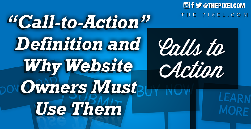 Call-to-Action Definition and Why Website Owners Must Use Them