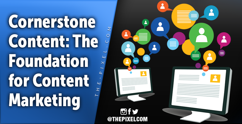 Cornerstone Content: The Foundation for Content Marketing