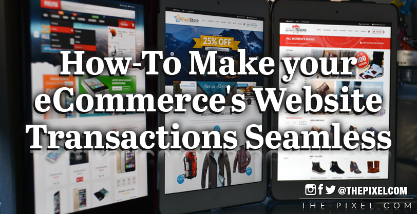 How-To Make you eCommerces Website Transactions Seamless