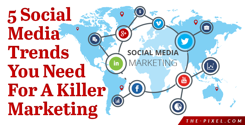 5 Social Media Trends You Need For A Killer Marketing Strategy