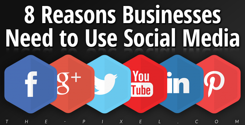8 Reasons Businesses Need to Use Social Media