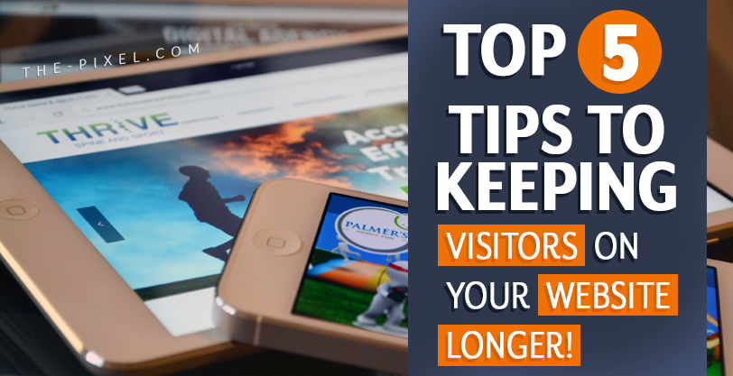 Tips to KeepingVisitors on Your Website Longer