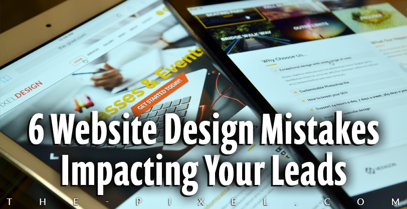 6 Website Design Mistakes Impacting Your Leads