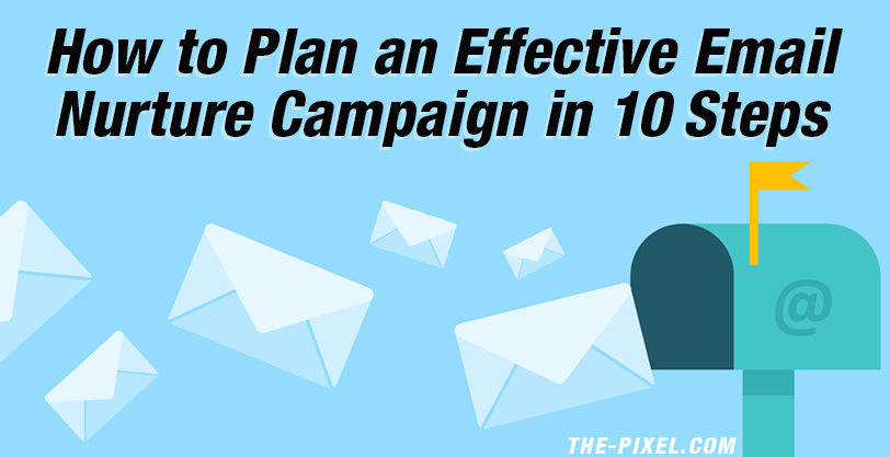 How to Plan an Effective Email Nurture Campaign in 10 Steps