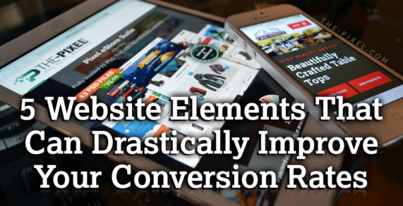 5 Website Elements That Can Drastically Improve Your Conversion Rates