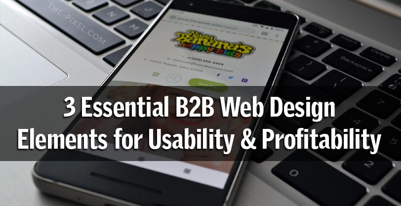 3 Essential B2B Web Design Elements for Usability & Profitability
