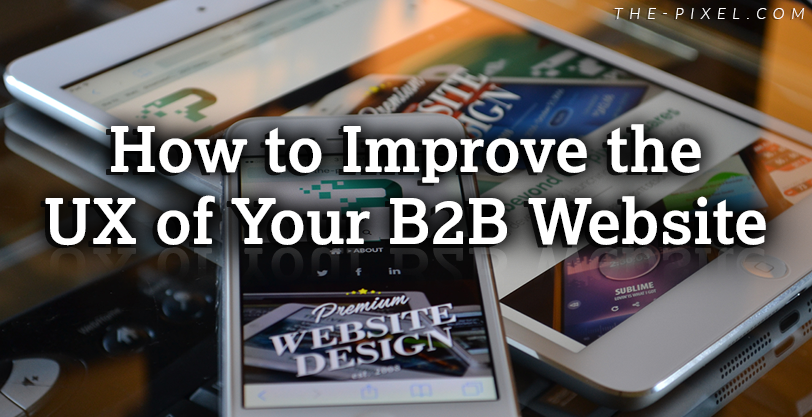 How to Improve the UX of Your B2B Website