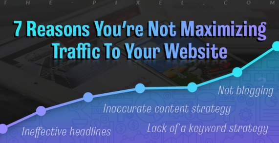 7 Reasons You're Not Maximizing Traffic To Your Website