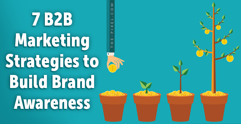 7 B2B Marketing Strategies to Build Brand Awareness