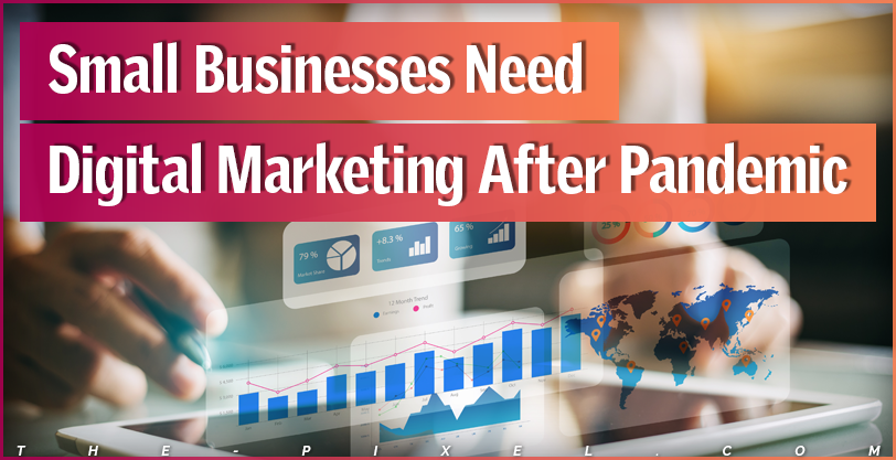 Small Businesses Need Digital Marketing After Pandemic